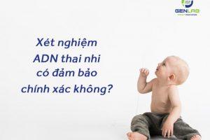 Xét nghiệm ADN thai nhi có đảm bảo chính xác không?
